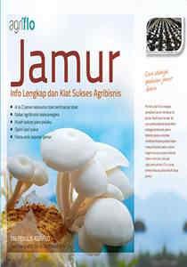 Jamur (Agriflo) – Info Lengkap dan Kiat Sukses Agribisnis