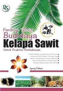 Panduan Teknis Budidaya Kelapa Sawit Untuk Praktisi Perkebunan