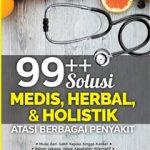 99++ solusi medis. herbal & holistik